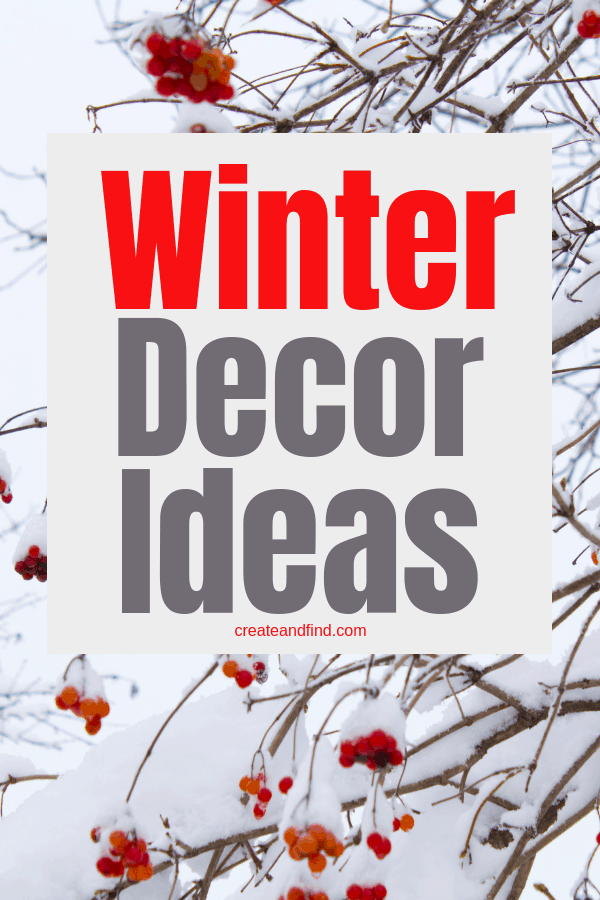Winter Decorating Ideas to help you get over the hump until Spring. Along with some cozy indoor ideas to pass those cold winter days! #createandfind #winterdecorating #winterdecor