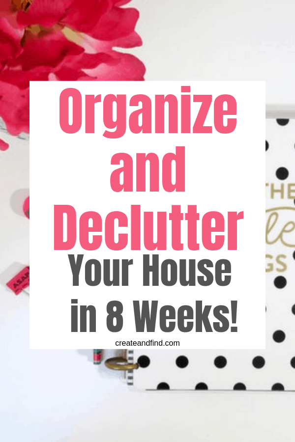 An 8 week plan to organizing and decluttering your house. Get rid of stuff and free yourself of junk. You don't need lots of money or fancy systems. #createandfind #organizing #declutter