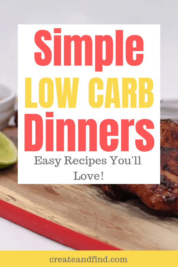 Simple low carb dinners you'll love! Healthy eating ideas for a low carb lifestyle #createandfind #healthyeating #lowcarbdinners