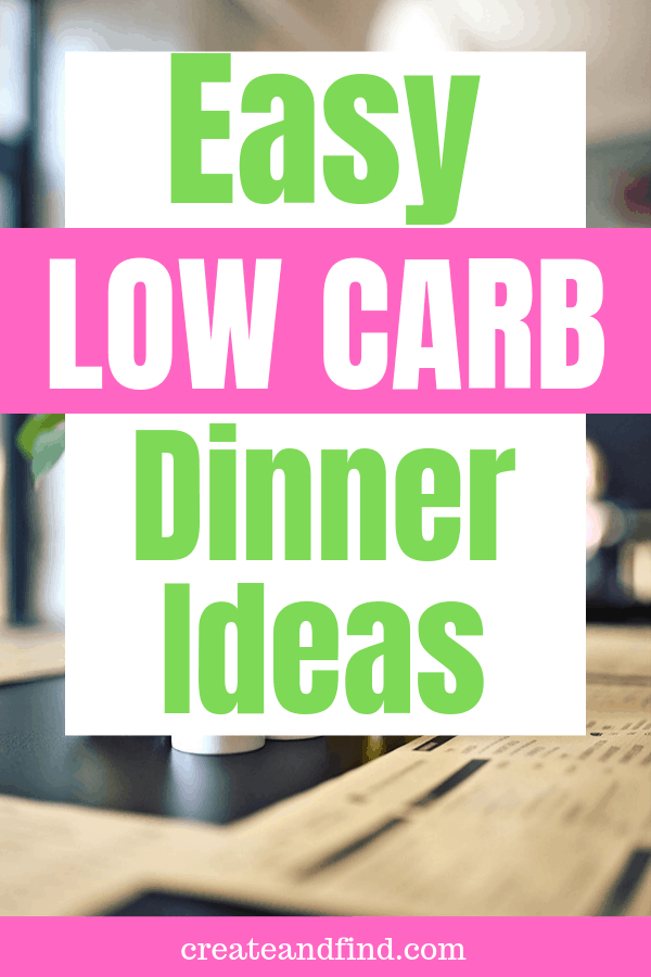 Easy Low Carb Dinner Ideas - simple recipes and ideas you'll love and will keep you eating healthy! #createandfind #eatinghealthy #lowcarbdinner
