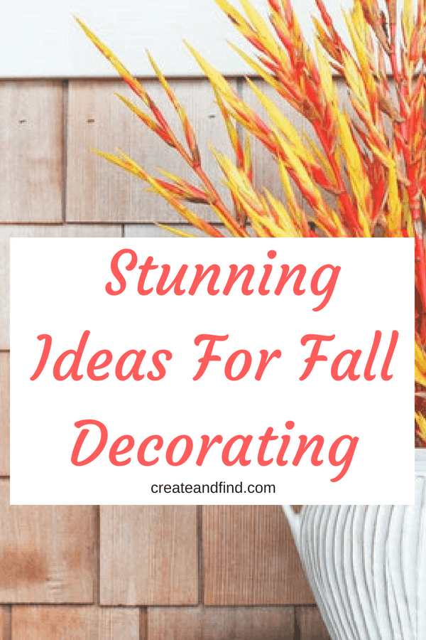 Fall Decorating Ideas to get you ready for the next season #createandfind #diyprojects #falldecor #diyfalldecor