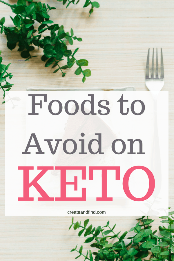 Foods to Avoid on a Keto Diet - Keto information for beginners - I'll tell you what foods to avoid to keep you on track with your keto lifestyle #createandfind #ketodiet #ketofoodstoavoid #keto #ketofoodlist #keto