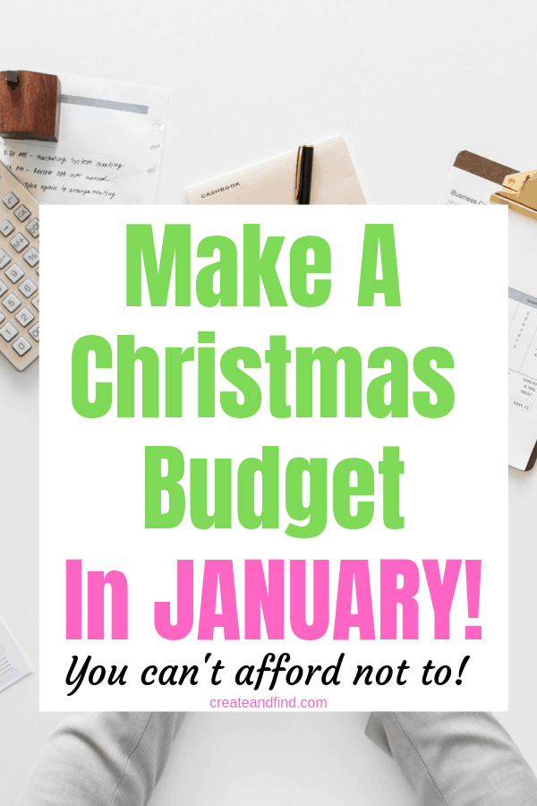 Why you absolutely need a Christmas budget in January!  Get control of your money for next Christmas starting now!  #createandfind #christmasbudget #budgeting #money