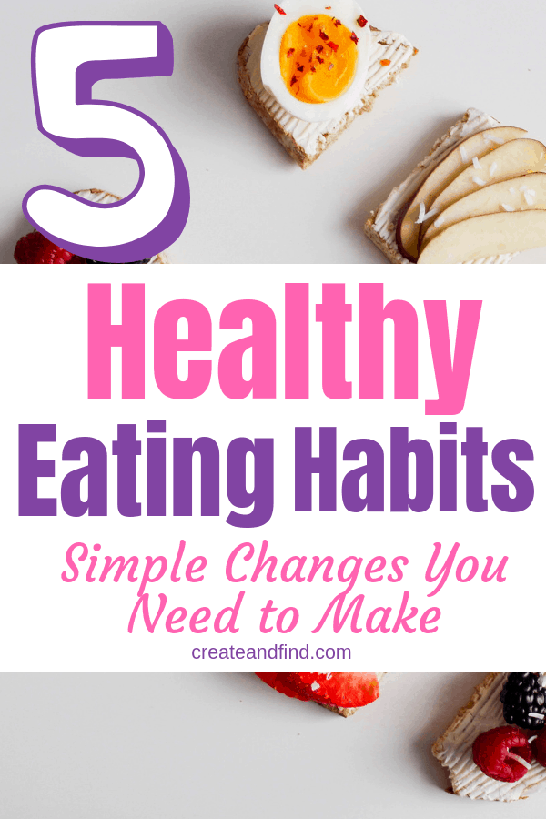 5 healthy eating habits to help you succeed with your fitness and health goals #createandfind #healthyeatinghabits #healthyeating