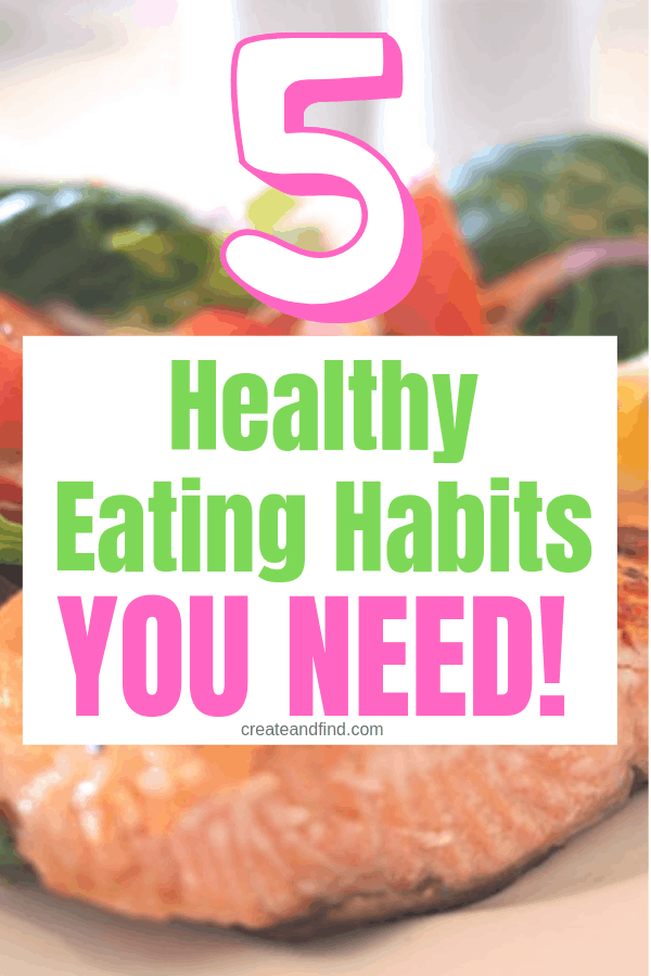 Healthy eating habits to keep you on track with becoming a fitter and healthier you!  These are simple and affordable steps to take that will help you succeed!  #createandfind #healthyeatinghabits #healthyeating