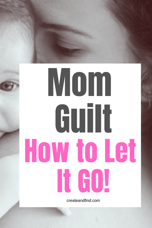 Letting go of mom guilt. Why you shouldn't let it take over. #createandfind #momguilt #parenting