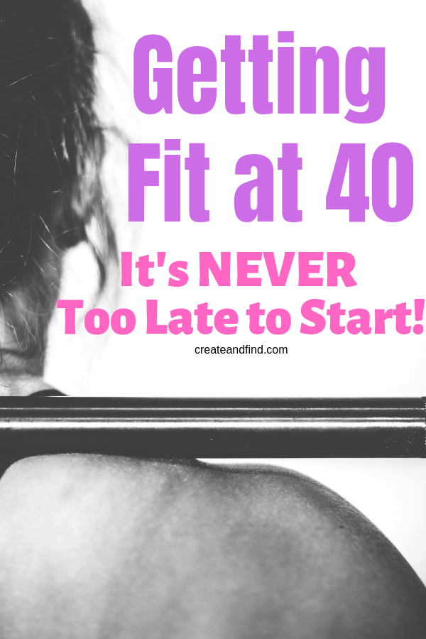 Why it's never too late to start getting healthy - here's what I learned about getting fit at 40 #createandfind #healthylifestyle #fitat40