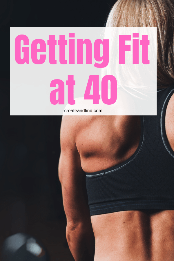 Getting fit at 40 - If you're looking to change your lifestyle and get fit over 40, this one's for you! #createandfind #fitat40 #gettingfit #gettinghealthy