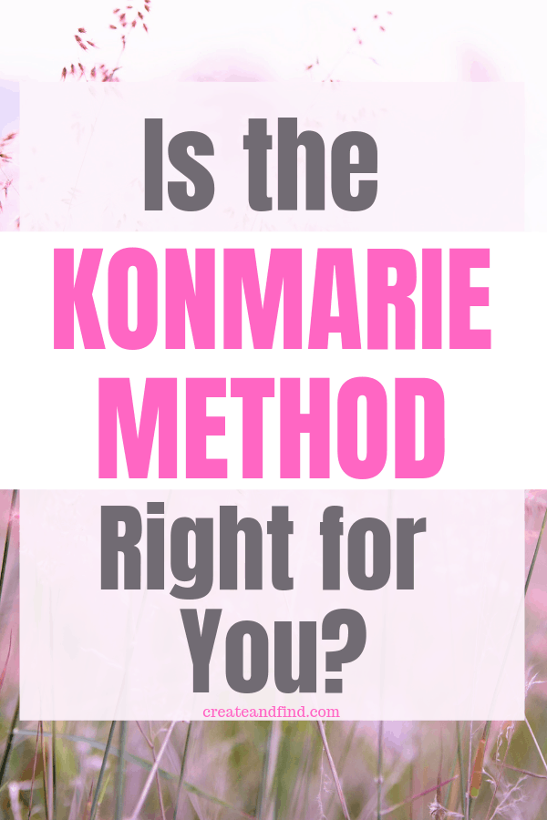 How to decide if the KonMarie Method is right for you and if you need it to get your house organized and tidy.  #createandfind #konmariemethod #organizing
