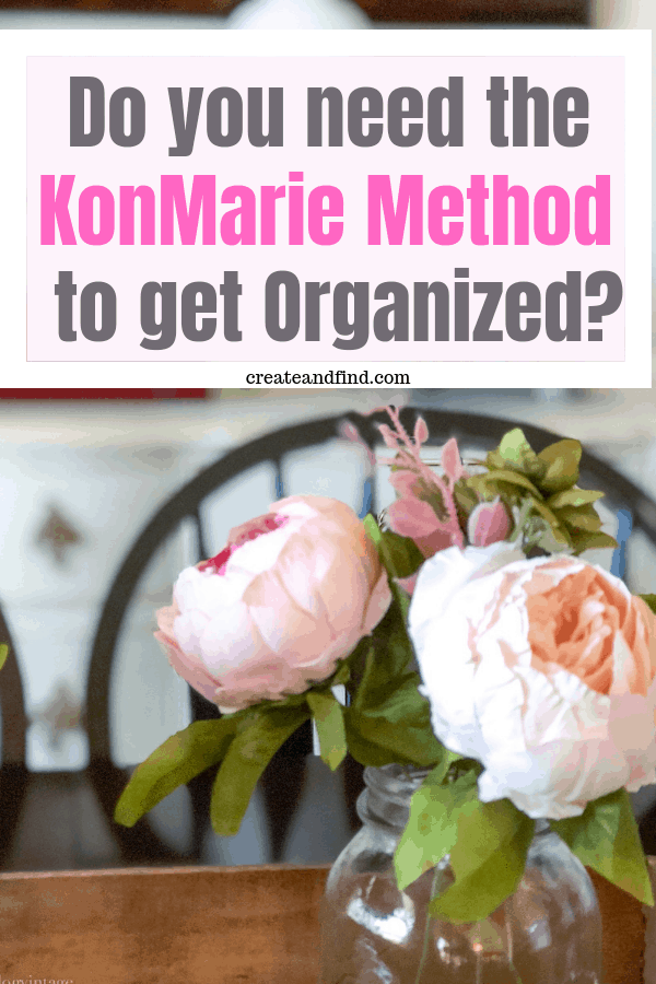 How to decide whether the KonMarie Method is right for you.  Do you need it to get organized?  #createandfind #organizing #konmariemethod