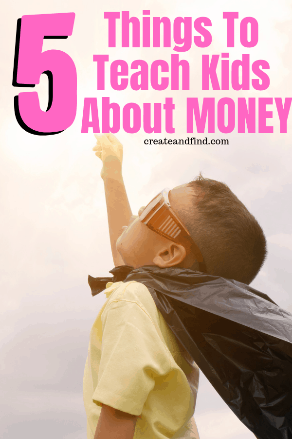 5 things to teach kids about money - give them a strong foundation financially #createandfind #teachkidsaboutmoney #money