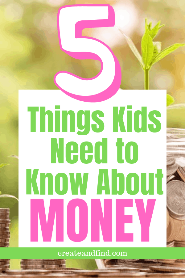 5 things to teach kids about money to help them with their financial future #createandfind #teachkidsaboutmoney #money #finances