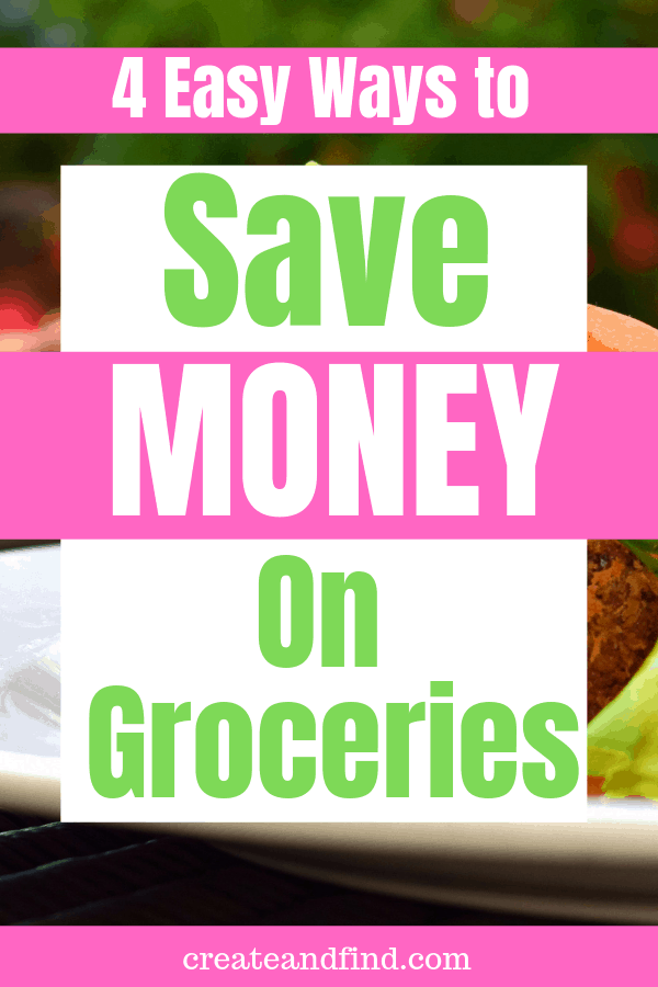 4 easy tips for how to save money on groceries #createandfind #savemoneyongroceries
