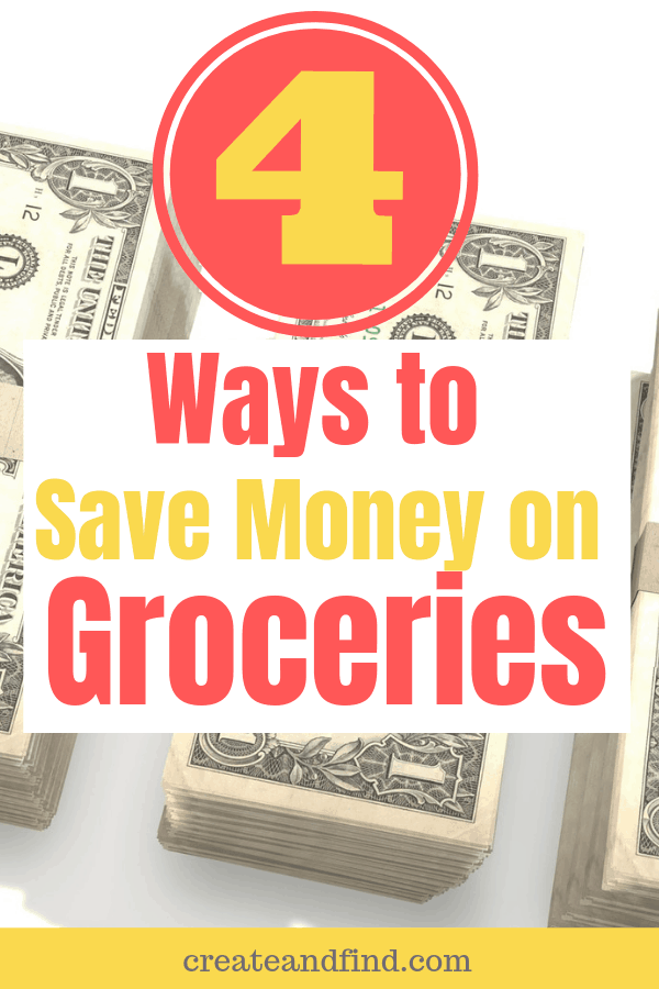 4 Easy Ways to Save Money on Groceries #createandfind #moneytips #savemoney #groceries