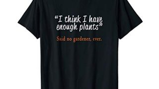 Best Funny Garden & Gardening Plants Lovers Gift T-Shirt